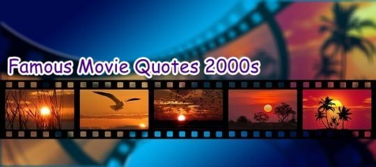 Famous Movie Quotes 2000s